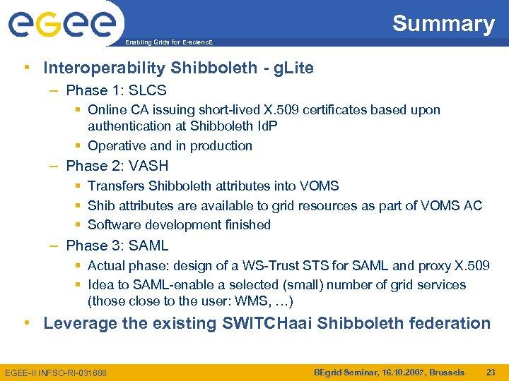 Summary Enabling Grids for E-scienc. E • Interoperability Shibboleth - g. Lite – Phase