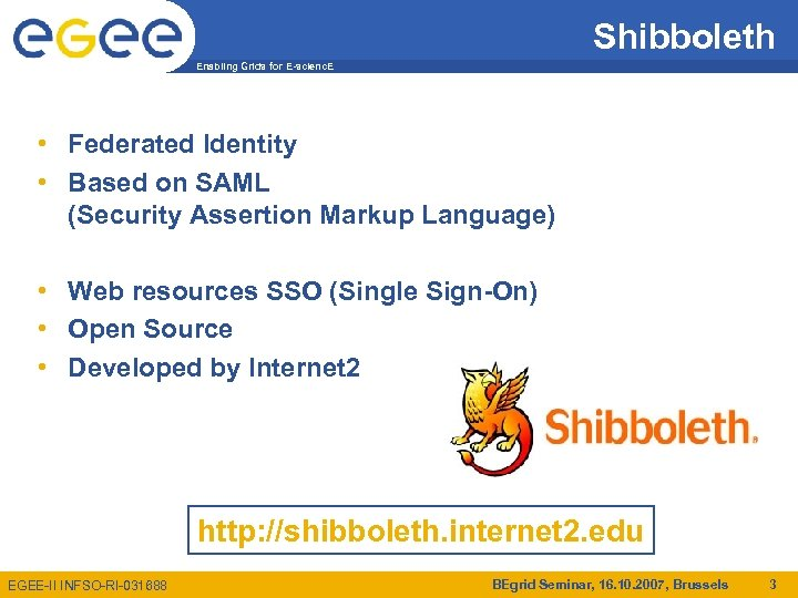 Shibboleth Enabling Grids for E-scienc. E • Federated Identity • Based on SAML (Security