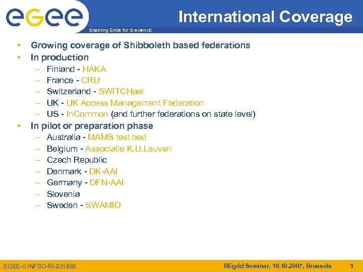International Coverage Enabling Grids for E-scienc. E • • • Growing coverage of Shibboleth