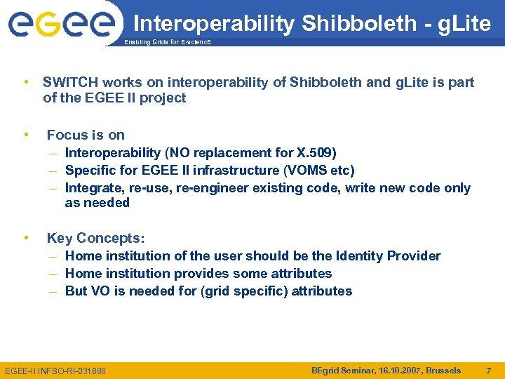 Interoperability Shibboleth - g. Lite Enabling Grids for E-scienc. E • SWITCH works on