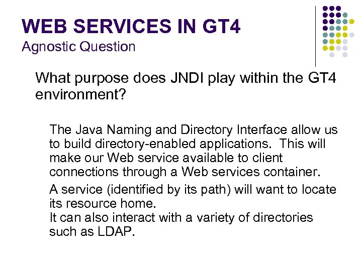 WEB SERVICES IN GT 4 Agnostic Question What purpose does JNDI play within the