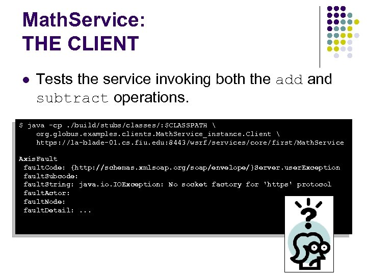 Math. Service: THE CLIENT l Tests the service invoking both the add and subtract