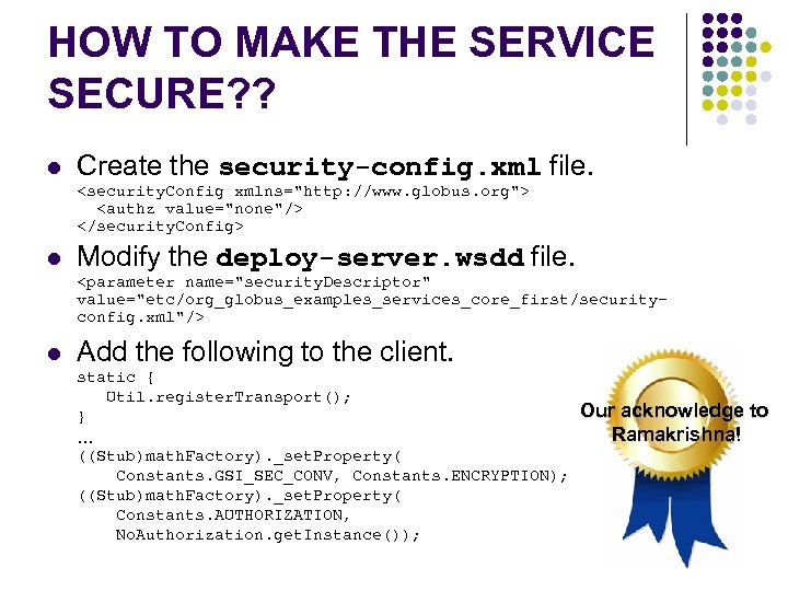 HOW TO MAKE THE SERVICE SECURE? ? l Create the security-config. xml file. <security.