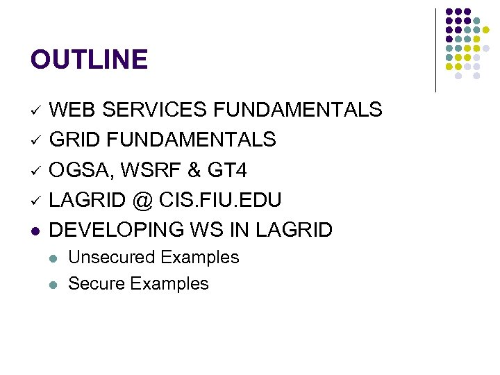 OUTLINE ü ü l WEB SERVICES FUNDAMENTALS GRID FUNDAMENTALS OGSA, WSRF & GT 4