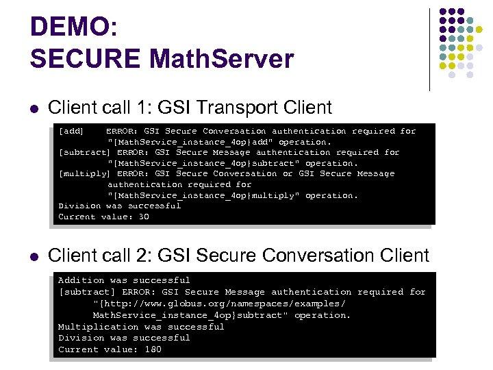 DEMO: SECURE Math. Server l Client call 1: GSI Transport Client [add] ERROR: GSI