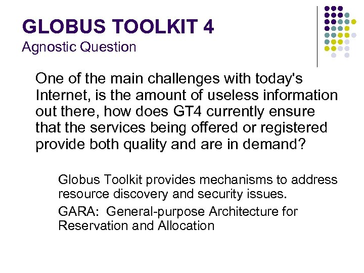 GLOBUS TOOLKIT 4 Agnostic Question One of the main challenges with today's Internet, is