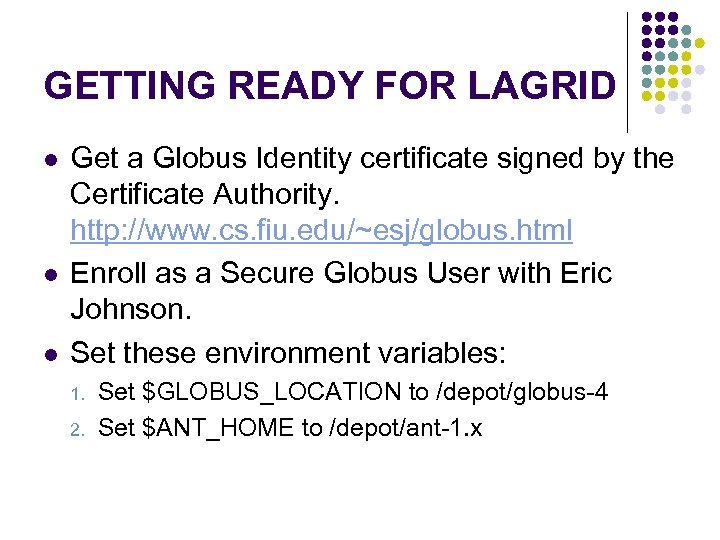 GETTING READY FOR LAGRID l l l Get a Globus Identity certificate signed by