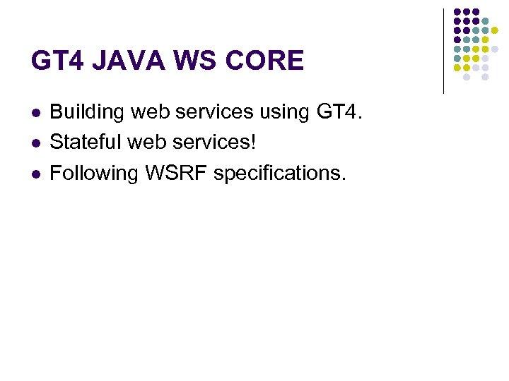 GT 4 JAVA WS CORE l l l Building web services using GT 4.