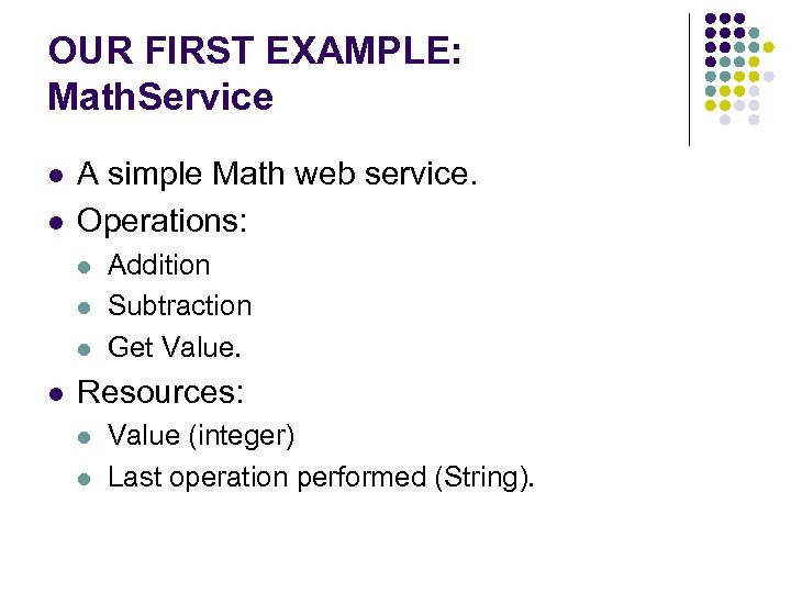 OUR FIRST EXAMPLE: Math. Service l l A simple Math web service. Operations: l