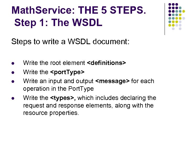 Math. Service: THE 5 STEPS. Step 1: The WSDL Steps to write a WSDL