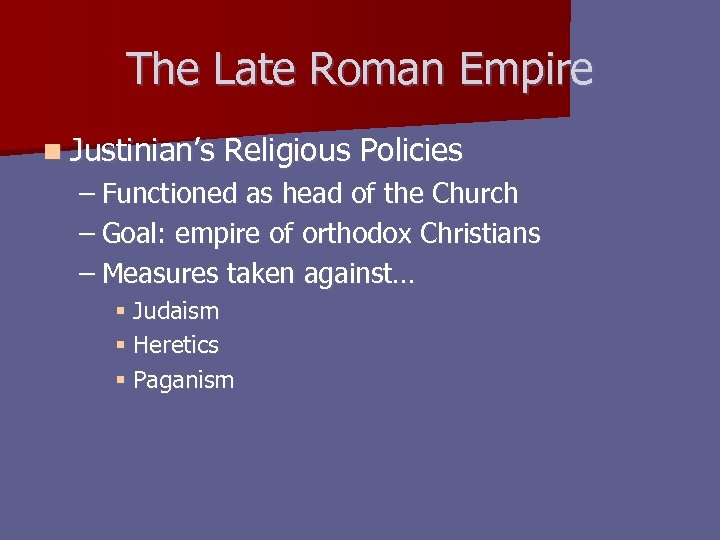 The Late Roman Empire n Justinian's Religious Policies – Functioned as head of the