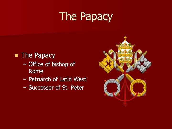 The Papacy n The Papacy – Office of bishop of Rome – Patriarch of