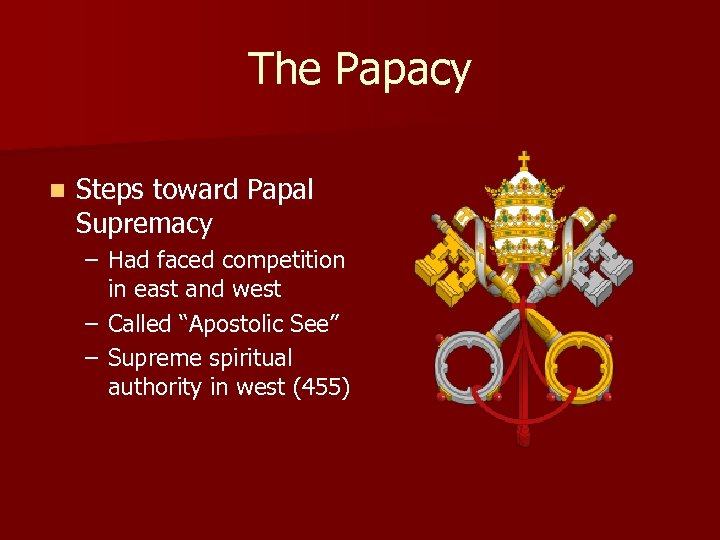The Papacy n Steps toward Papal Supremacy – Had faced competition in east and