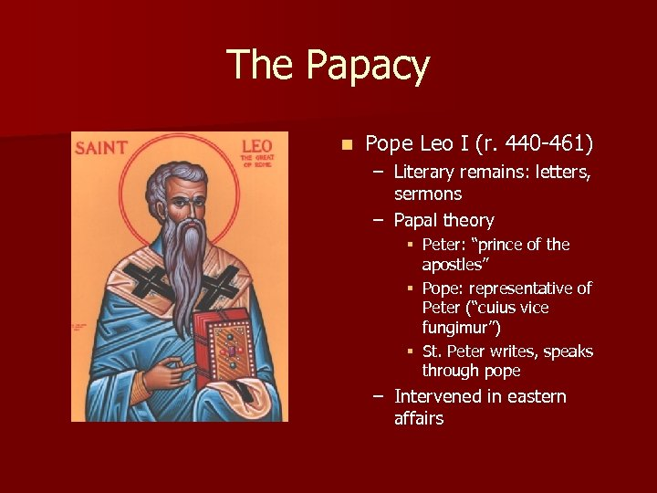 The Papacy n Pope Leo I (r. 440 -461) – Literary remains: letters, sermons