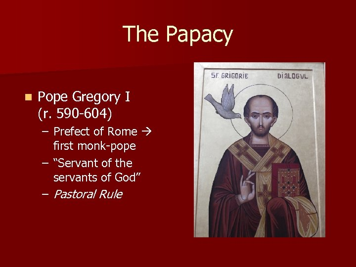 The Papacy n Pope Gregory I (r. 590 -604) – Prefect of Rome first