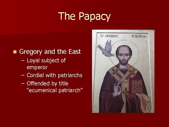 The Papacy n Gregory and the East – Loyal subject of emperor – Cordial
