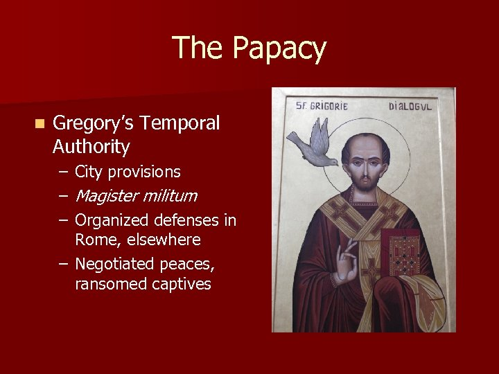 The Papacy n Gregory's Temporal Authority – – – City provisions Magister militum Organized