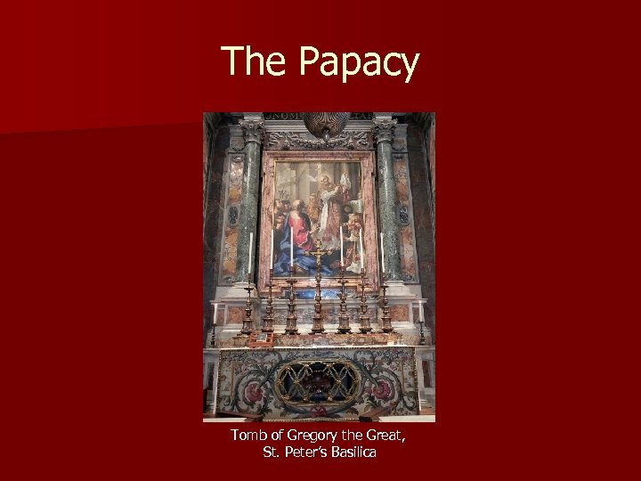 The Papacy Tomb of Gregory the Great, St. Peter's Basilica