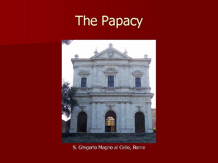 The Papacy S. Gregorio Magno al Celio, Rome