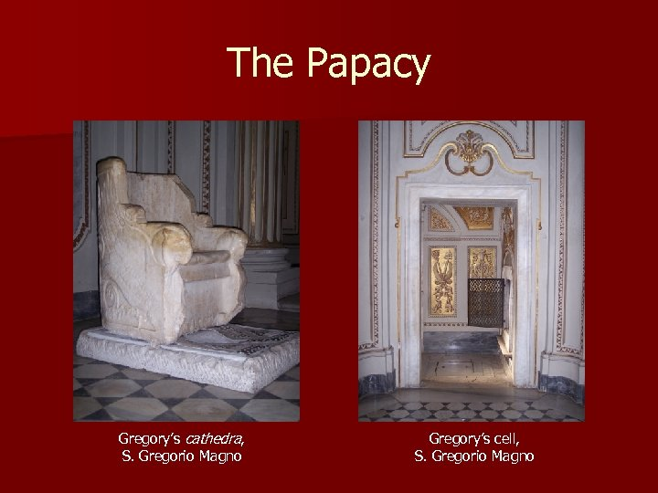 The Papacy Gregory's cathedra, S. Gregorio Magno Gregory's cell, S. Gregorio Magno