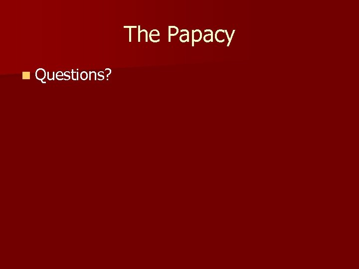 The Papacy n Questions?