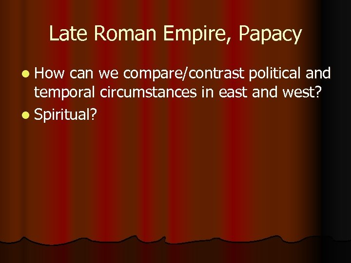Late Roman Empire, Papacy l How can we compare/contrast political and temporal circumstances in