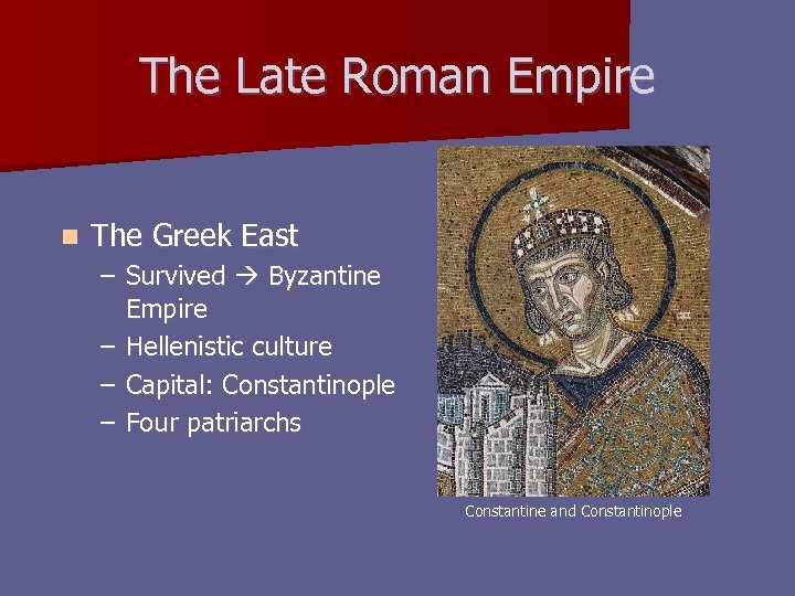 The Late Roman Empire n The Greek East – Survived Byzantine Empire – Hellenistic