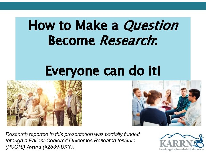 How to Make a Question Become Research: Everyone can do it! Research reported in