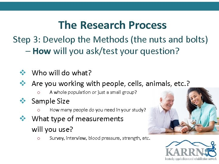 The Research Process Step 3: Develop the Methods (the nuts and bolts) – How