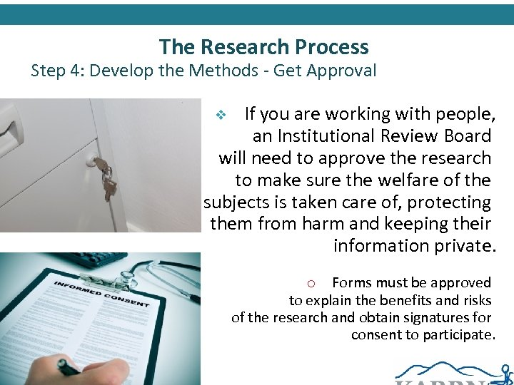 The Research Process Step 4: Develop the Methods - Get Approval If you are