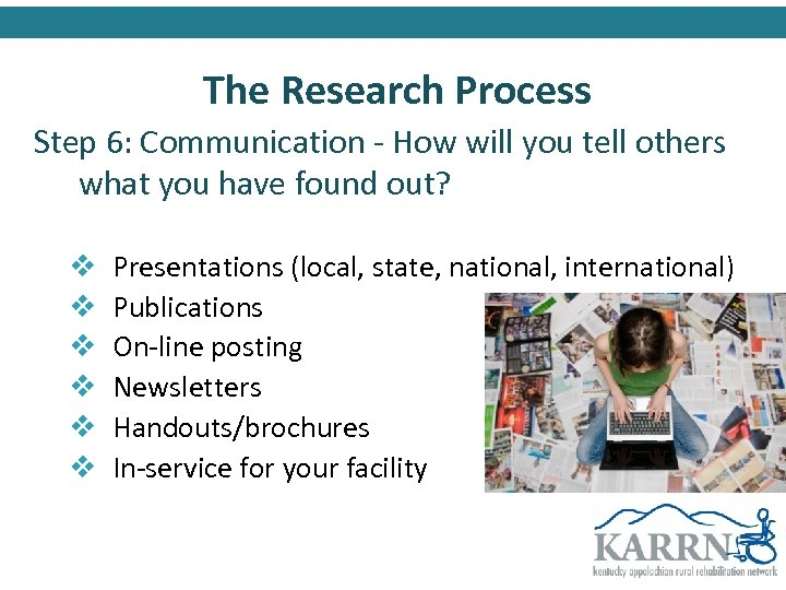 The Research Process Step 6: Communication - How will you tell others what you