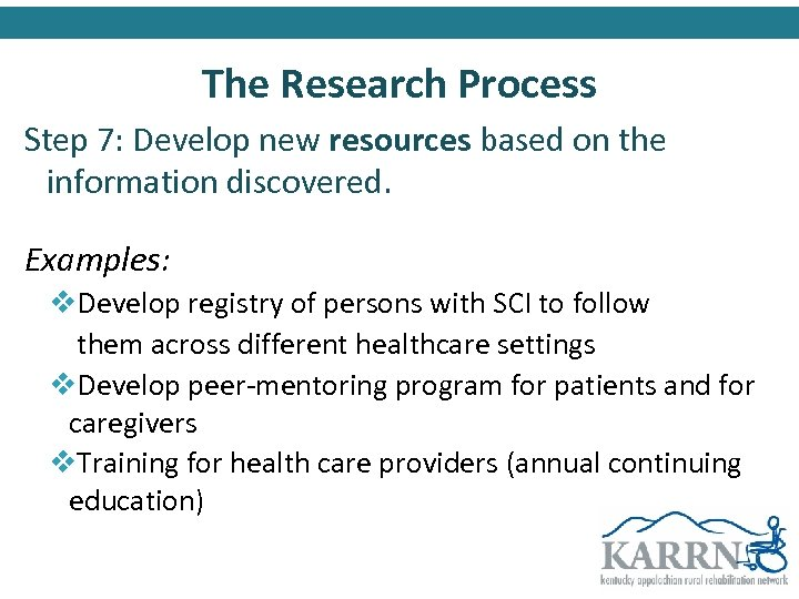 The Research Process Step 7: Develop new resources based on the information discovered. Examples: