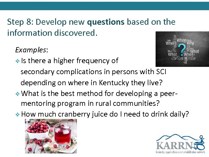 Step 8: Develop new questions based on the information discovered. Examples: v Is there