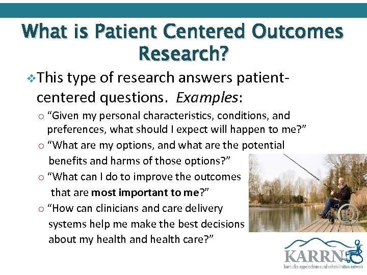 What is Patient Centered Outcomes Research? v. This type of research answers patientcentered questions.