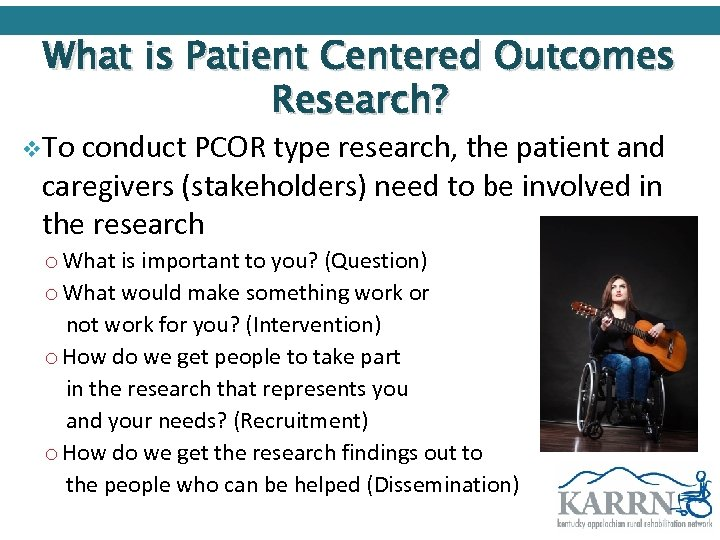 What is Patient Centered Outcomes Research? v. To conduct PCOR type research, the patient