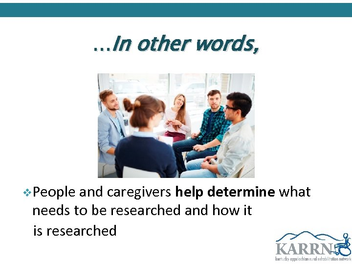 . . . In other words, v. People and caregivers help determine what needs