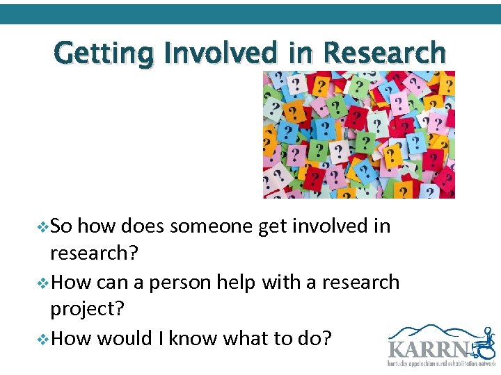 Getting Involved in Research v. So how does someone get involved in research? v.