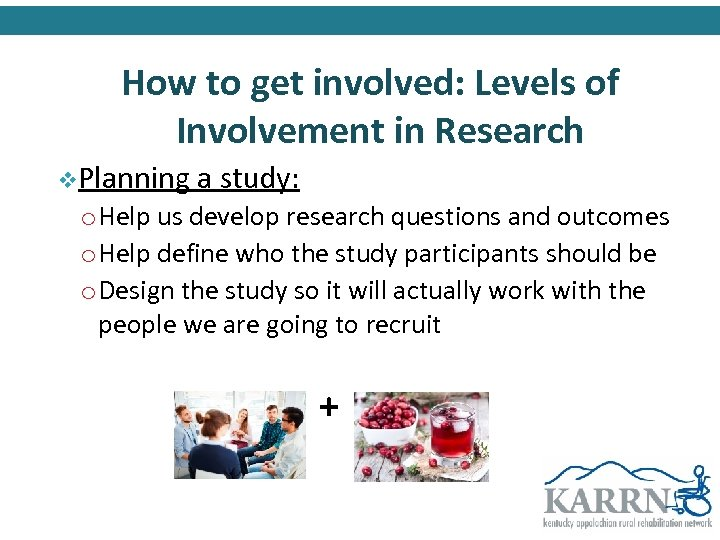 How to get involved: Levels of Involvement in Research v. Planning a study: o