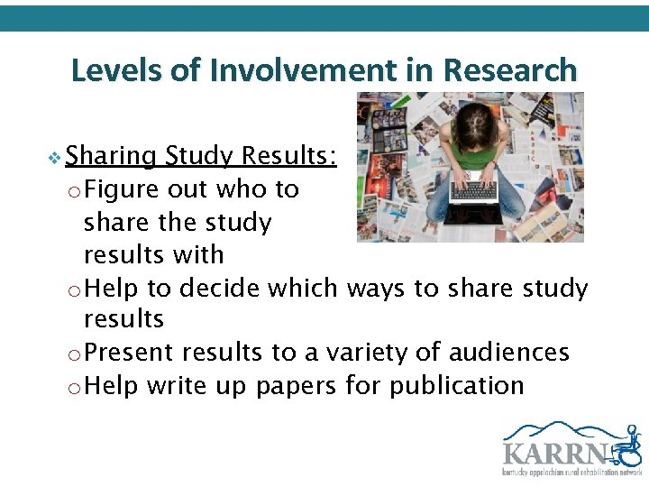 Levels of Involvement in Research v Sharing Study Results: o Figure out who to