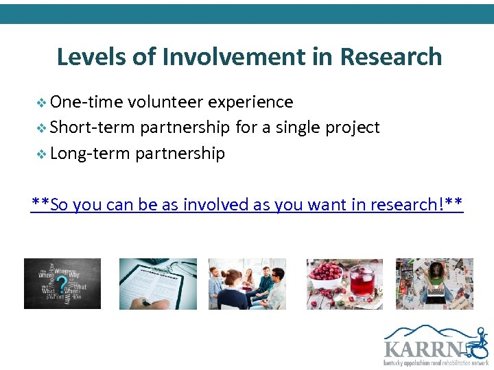 Levels of Involvement in Research v One-time volunteer experience v Short-term partnership for a