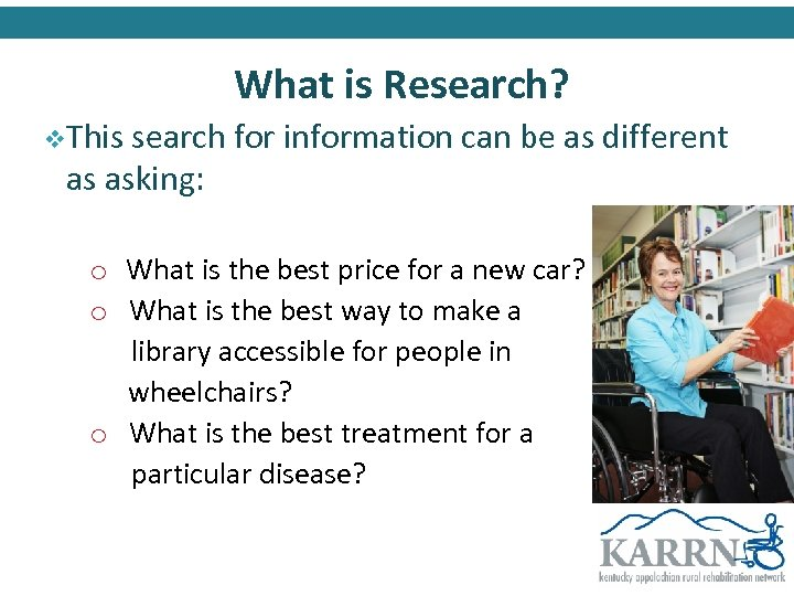 What is Research? v. This search for information can be as different as asking:
