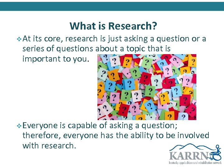 v At What is Research? its core, research is just asking a question or