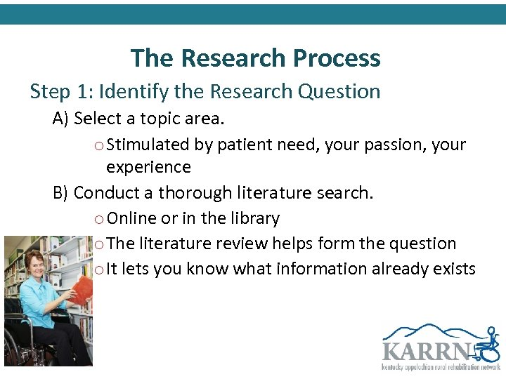 The Research Process Step 1: Identify the Research Question A) Select a topic area.