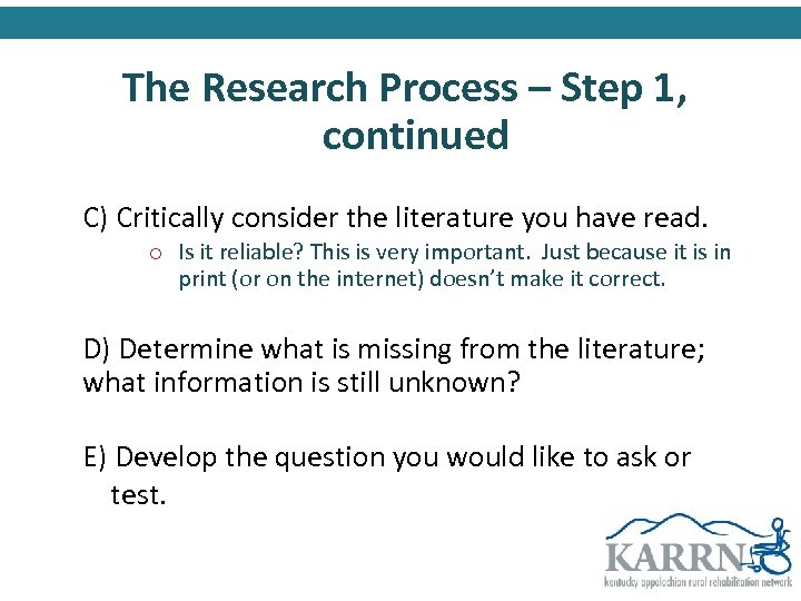 The Research Process – Step 1, continued C) Critically consider the literature you have