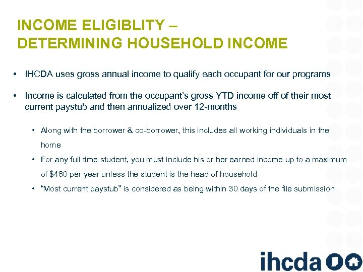 INCOME ELIGIBLITY – DETERMINING HOUSEHOLD INCOME • IHCDA uses gross annual income to qualify