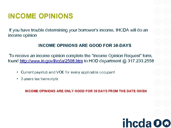 INCOME OPINIONS If you have trouble determining your borrower's income, IHCDA will do an