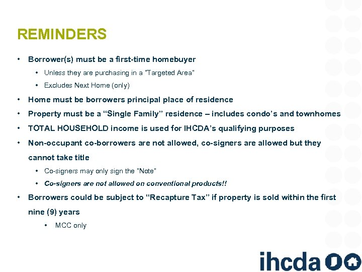 REMINDERS • Borrower(s) must be a first-time homebuyer • Unless they are purchasing in