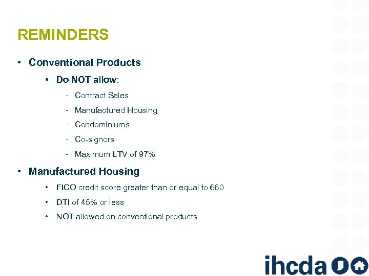 REMINDERS • Conventional Products • Do NOT allow: ‐ Contract Sales ‐ Manufactured Housing