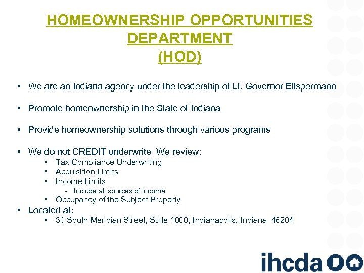 HOMEOWNERSHIP OPPORTUNITIES DEPARTMENT (HOD) • We are an Indiana agency under the leadership of