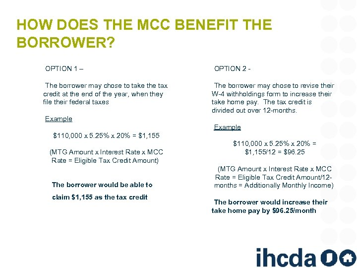 HOW DOES THE MCC BENEFIT THE BORROWER? OPTION 1 – The borrower may chose